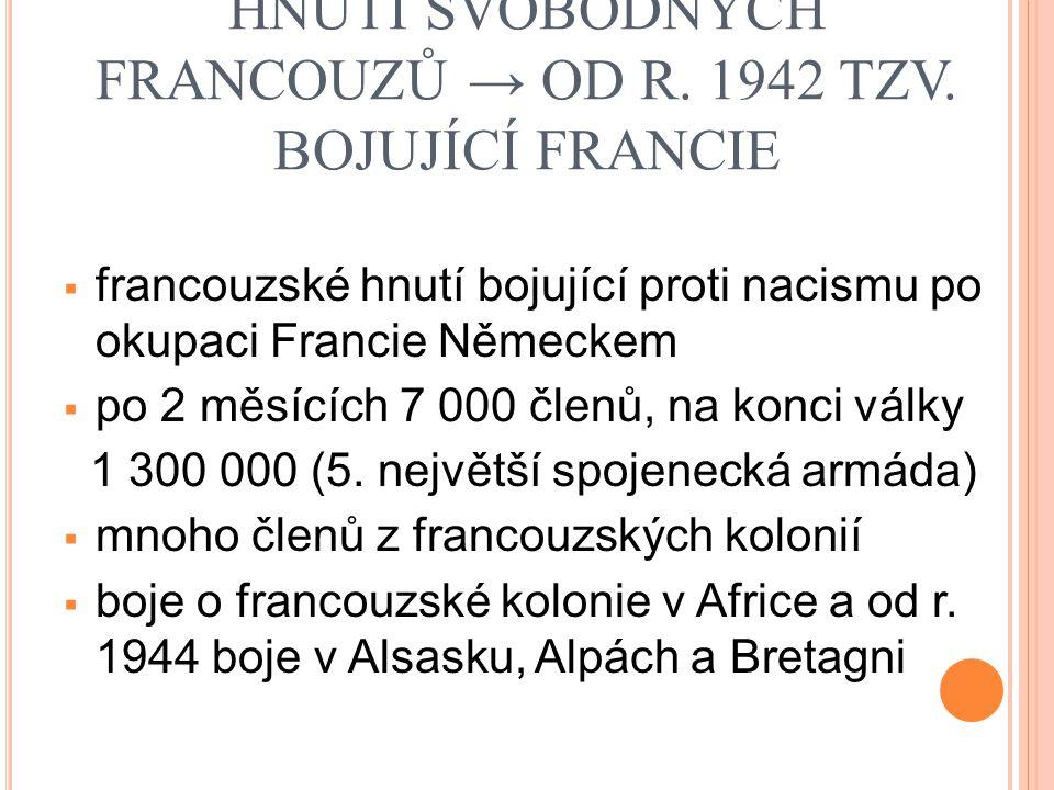 HNUTÍ SVOBODNÝCH FRANCOUZŮ → OD R. 1942 TZV. BOJUJÍCÍ FRANCIE  francouzské hnutí bojující proti nacismu po okupaci Francie Německem  po 2 měsících 7