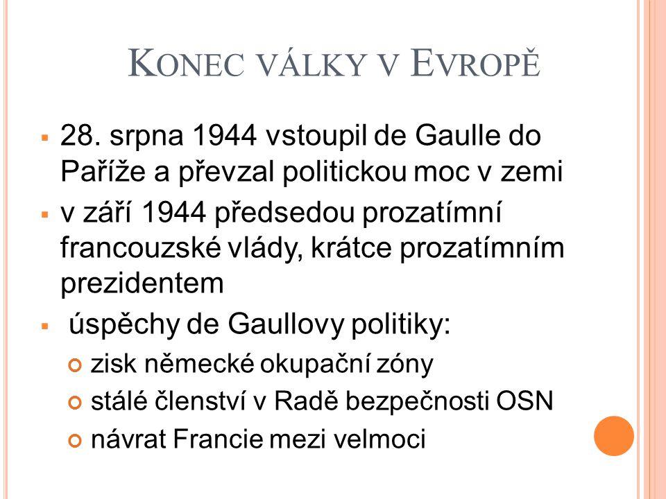 K ONEC VÁLKY V E VROPĚ  28. srpna 1944 vstoupil de Gaulle do Paříže a převzal politickou moc v zemi  v září 1944 předsedou prozatímní francouzské vl
