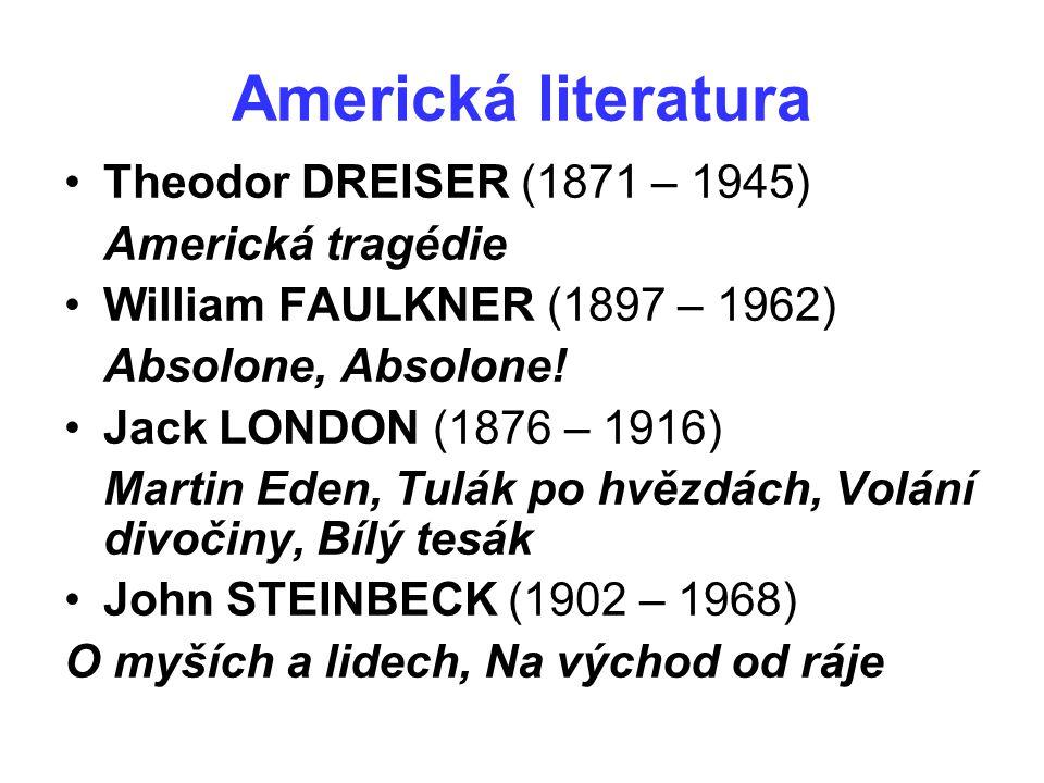 Americká literatura Theodor DREISER (1871 – 1945) Americká tragédie William FAULKNER (1897 – 1962) Absolone, Absolone! Jack LONDON (1876 – 1916) Marti
