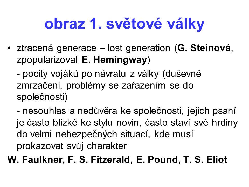 obraz 1. světové války ztracená generace – lost generation (G. Steinová, zpopularizoval E. Hemingway) - pocity vojáků po návratu z války (duševně zmrz