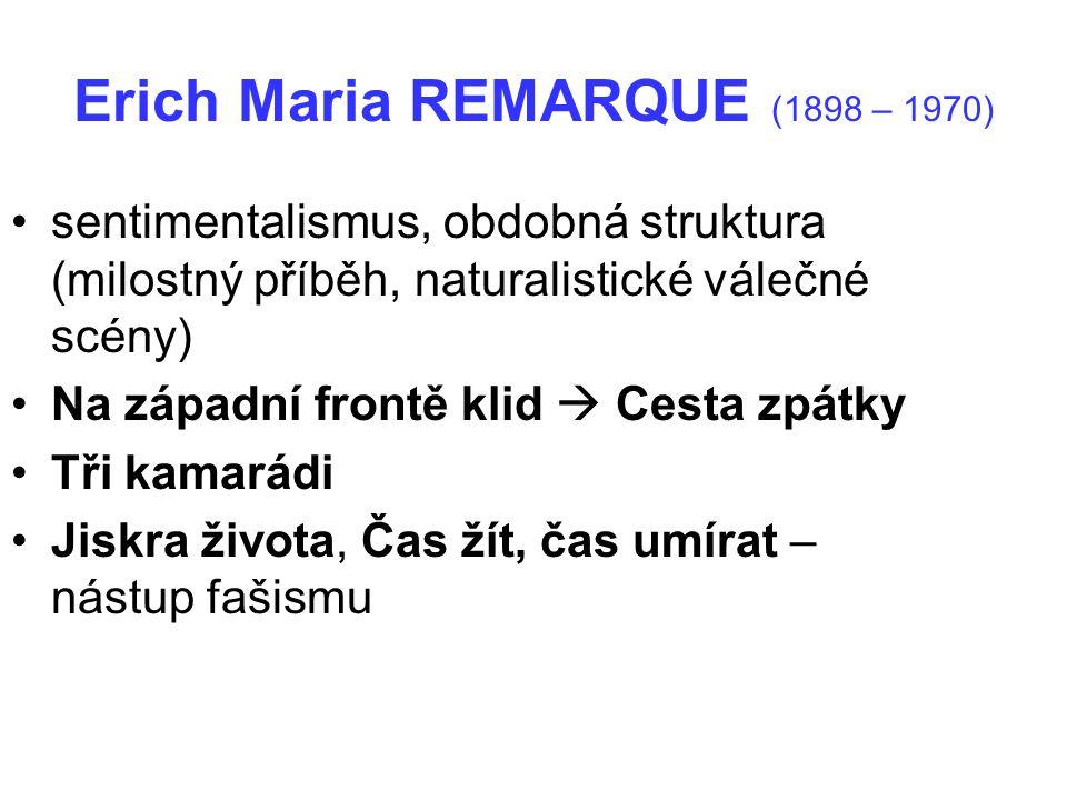 Erich Maria REMARQUE (1898 – 1970) sentimentalismus, obdobná struktura (milostný příběh, naturalistické válečné scény) Na západní frontě klid  Cesta