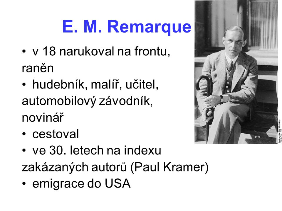 E. M. Remarque v 18 narukoval na frontu, raněn hudebník, malíř, učitel, automobilový závodník, novinář cestoval ve 30. letech na indexu zakázaných aut