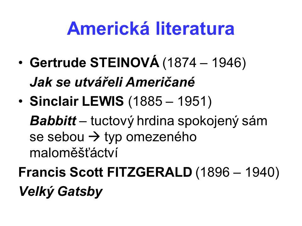 Americká literatura Gertrude STEINOVÁ (1874 – 1946) Jak se utvářeli Američané Sinclair LEWIS (1885 – 1951) Babbitt – tuctový hrdina spokojený sám se s