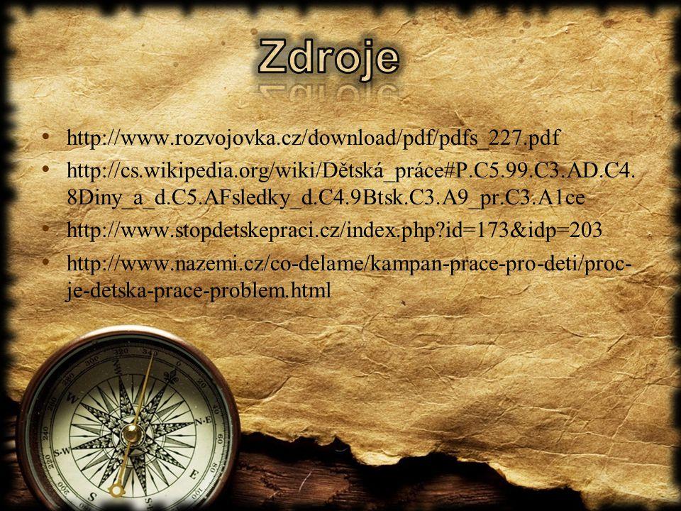 http://www.rozvojovka.cz/download/pdf/pdfs_227.pdf http://cs.wikipedia.org/wiki/Dětská_práce#P.C5.99.C3.AD.C4. 8Diny_a_d.C5.AFsledky_d.C4.9Btsk.C3.A9_