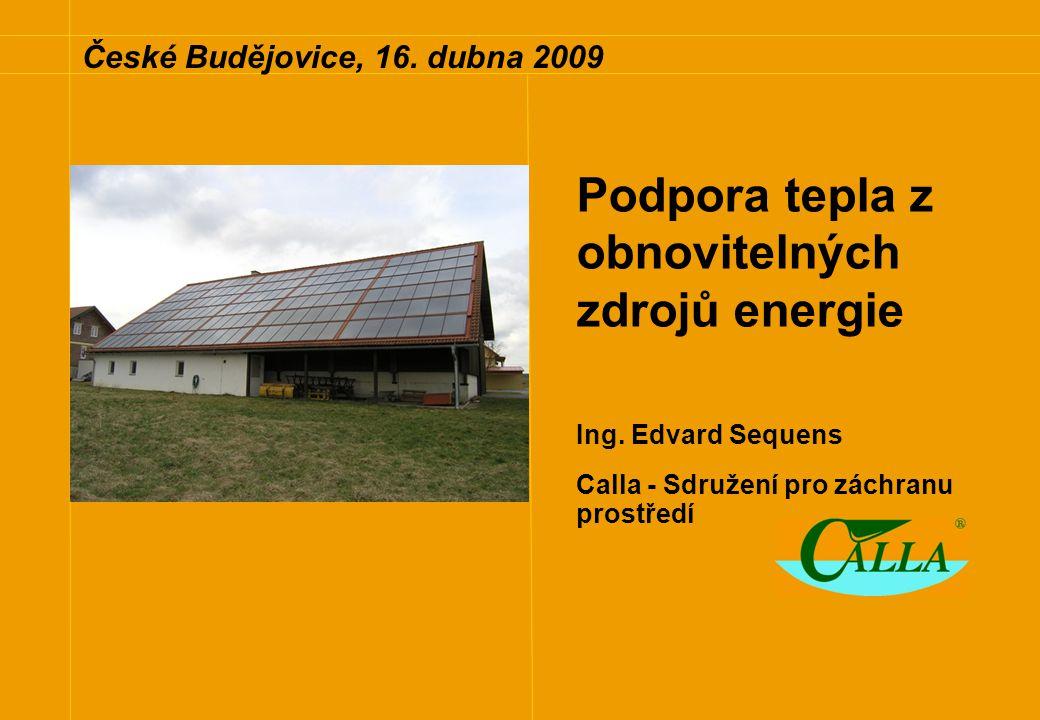 České Budějovice, 16.dubna 2009 Podpora tepla z obnovitelných zdrojů energie Ing.