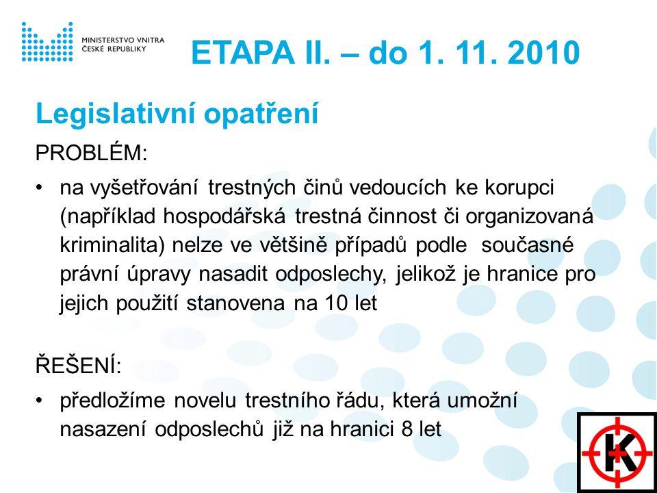 ETAPA II. – do 1. 11. 2010 Legislativní opatření PROBLÉM: na vyšetřování trestných činů vedoucích ke korupci (například hospodářská trestná činnost či