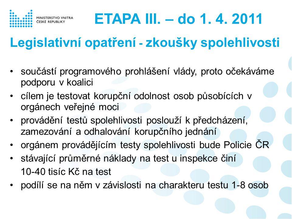 Legislativní opatření - zkoušky spolehlivosti součástí programového prohlášení vlády, proto očekáváme podporu v koalici cílem je testovat korupční odo