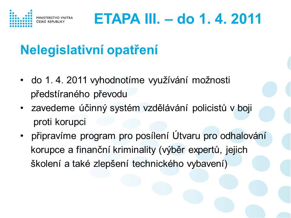 Nelegislativní opatření do 1. 4. 2011 vyhodnotíme využívání možnosti předstíraného převodu zavedeme účinný systém vzdělávání policistů v boji proti ko