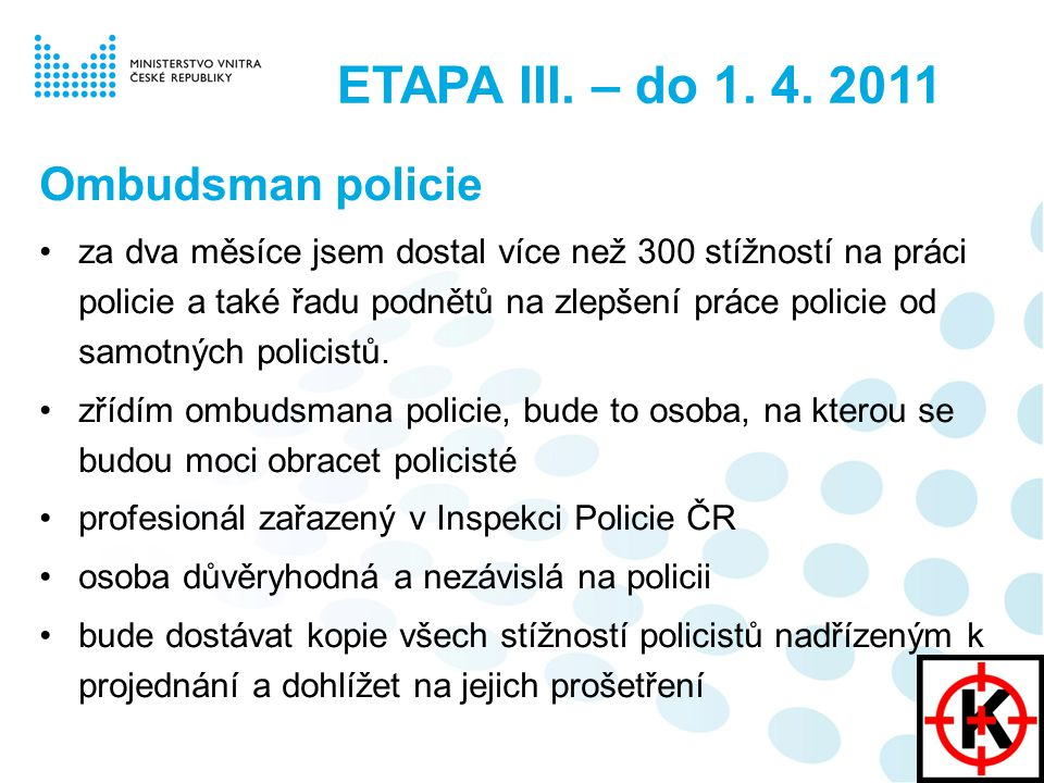 Ombudsman policie za dva měsíce jsem dostal více než 300 stížností na práci policie a také řadu podnětů na zlepšení práce policie od samotných policistů.