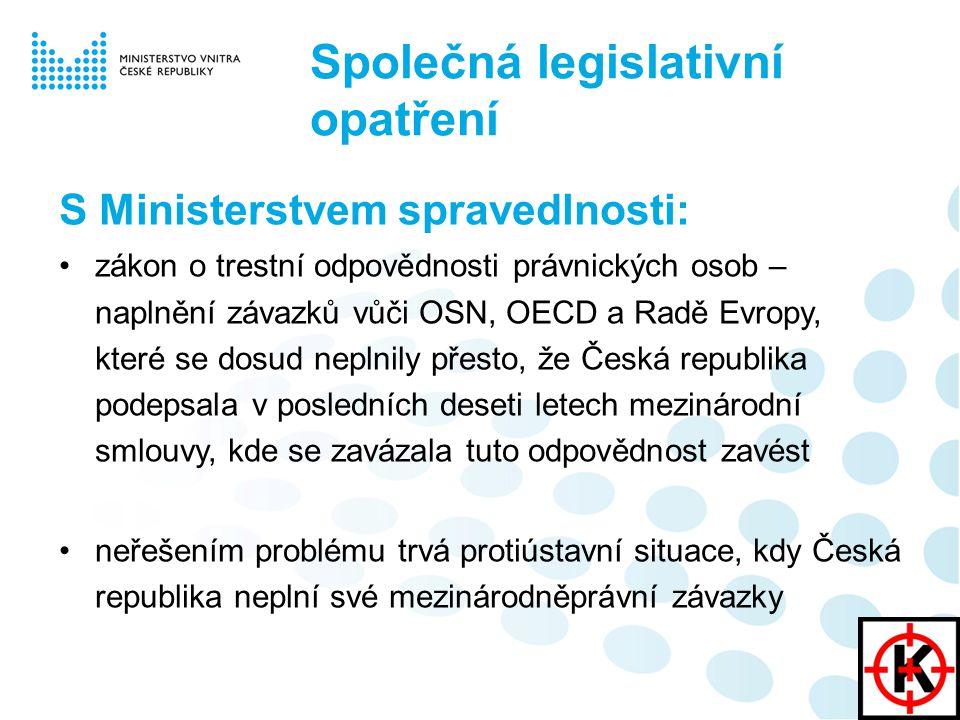 S Ministerstvem spravedlnosti: zákon o trestní odpovědnosti právnických osob – naplnění závazků vůči OSN, OECD a Radě Evropy, které se dosud neplnily přesto, že Česká republika podepsala v posledních deseti letech mezinárodní smlouvy, kde se zavázala tuto odpovědnost zavést neřešením problému trvá protiústavní situace, kdy Česká republika neplní své mezinárodněprávní závazky Společná legislativní opatření