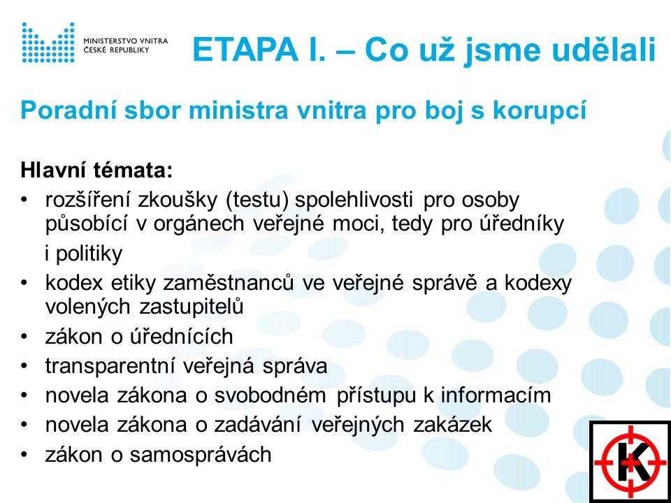 Poradní sbor ministra vnitra pro boj s korupcí Hlavní témata: rozšíření zkoušky (testu) spolehlivosti pro osoby působící v orgánech veřejné moci, tedy