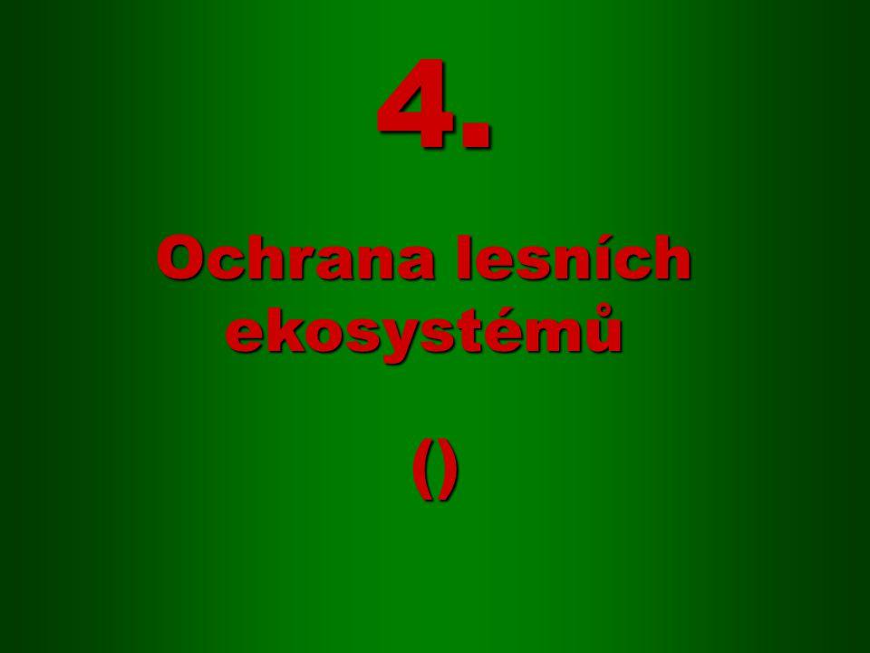 () Ochrana lesních ekosystémů 4.