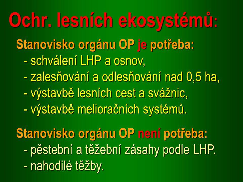 Stanovisko orgánu OP je potřeba: - schválení LHP a osnov, - zalesňování a odlesňování nad 0,5 ha, - výstavbě lesních cest a svážnic, - výstavbě melioračních systémů.