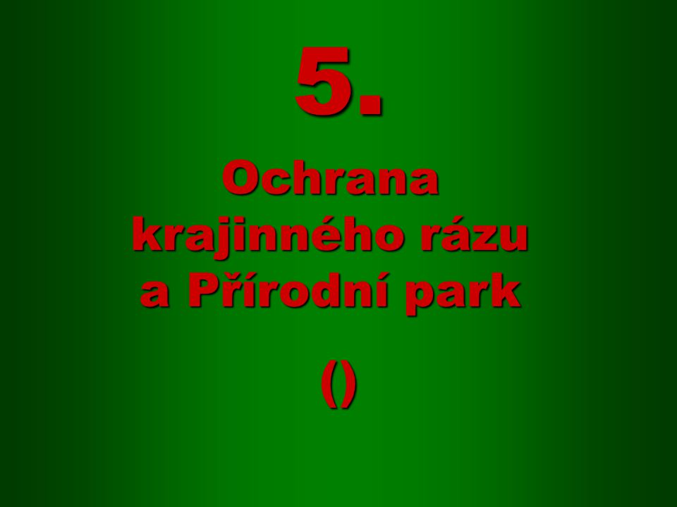 () Ochrana krajinného rázu a Přírodní park 5.