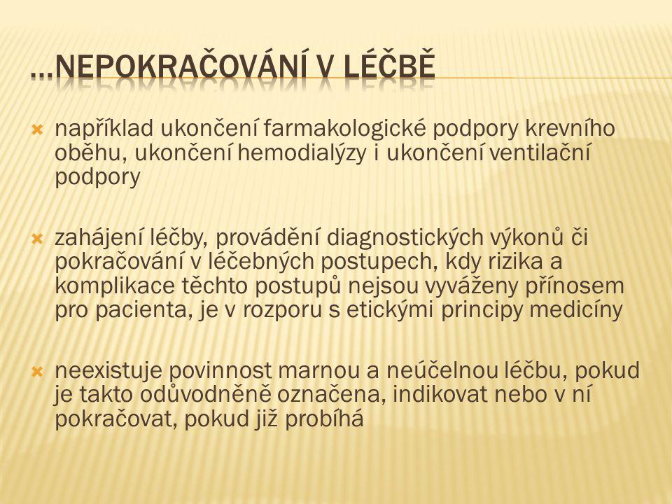  například ukončení farmakologické podpory krevního oběhu, ukončení hemodialýzy i ukončení ventilační podpory  zahájení léčby, provádění diagnostick