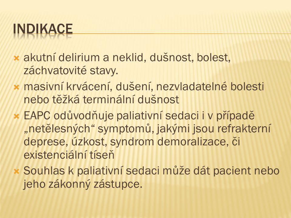  akutní delirium a neklid, dušnost, bolest, záchvatovité stavy.  masivní krvácení, dušení, nezvladatelné bolesti nebo těžká terminální dušnost  EAP