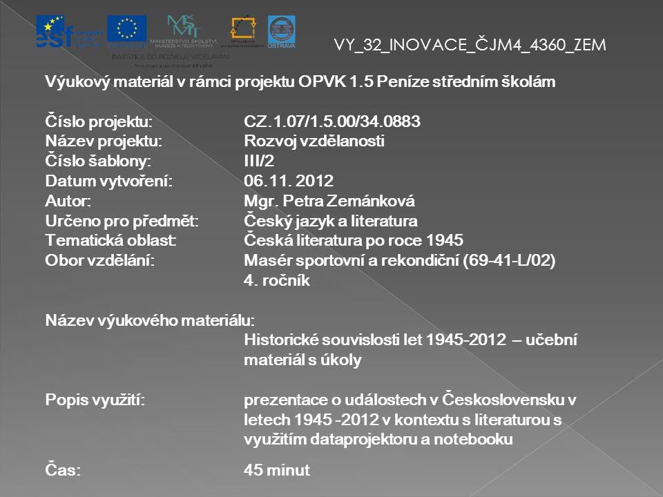 Výukový materiál v rámci projektu OPVK 1.5 Peníze středním školám Číslo projektu:CZ.1.07/1.5.00/34.0883 Název projektu:Rozvoj vzdělanosti Číslo šablony: III/2 Datum vytvoření:06.11.