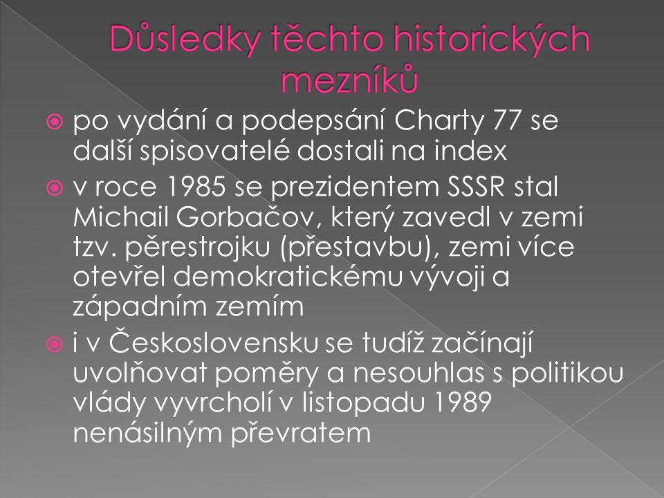  po vydání a podepsání Charty 77 se další spisovatelé dostali na index  v roce 1985 se prezidentem SSSR stal Michail Gorbačov, který zavedl v zemi tzv.