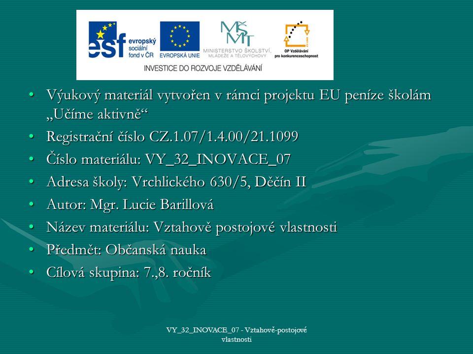 """Výukový materiál vytvořen v rámci projektu EU peníze školám """"Učíme aktivně Výukový materiál vytvořen v rámci projektu EU peníze školám """"Učíme aktivně Registrační číslo CZ.1.07/1.4.00/21.1099Registrační číslo CZ.1.07/1.4.00/21.1099 Číslo materiálu: VY_32_INOVACE_07Číslo materiálu: VY_32_INOVACE_07 Adresa školy: Vrchlického 630/5, Děčín IIAdresa školy: Vrchlického 630/5, Děčín II Autor: Mgr."""
