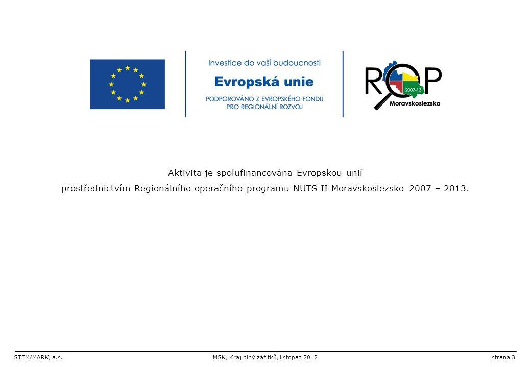 STEM/MARK, a.s.MSK, Kraj plný zážitků, listopad 2012strana 3 Aktivita je spolufinancována Evropskou unií prostřednictvím Regionálního operačního programu NUTS II Moravskoslezsko 2007 – 2013.