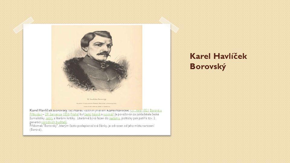 Karel Havlíček Borovský Karel Havlíček Borovský, též Havel, vlastním jménem Karel Havlíček, (31. října 1821 Borová u Přibyslavi – 29. července 1856 Pr