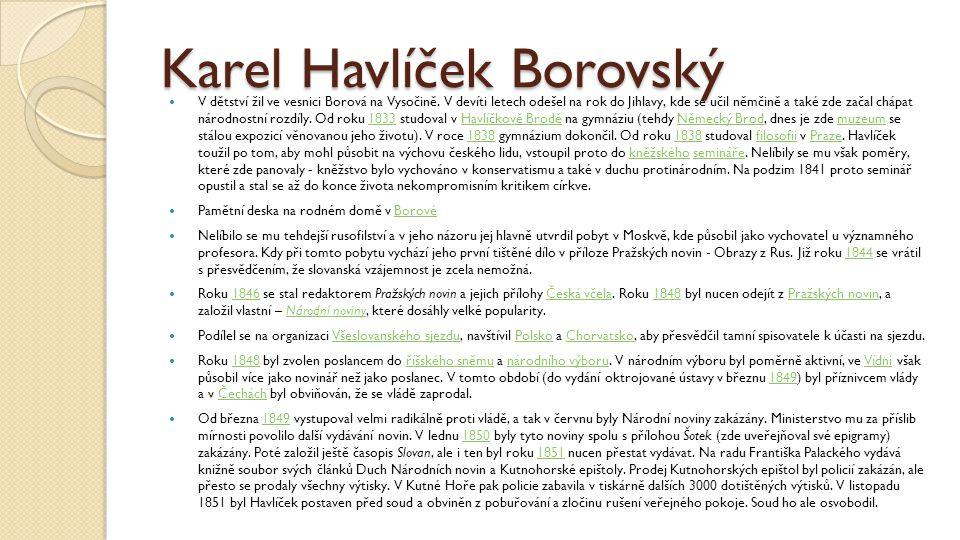 Karel Havlíček Borovský V dětství žil ve vesnici Borová na Vysočině. V devíti letech odešel na rok do Jihlavy, kde se učil němčině a také zde začal ch