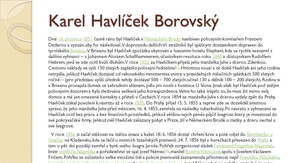 Karel Havlíček Borovský Dne 16. prosince 1851 časně ráno byl Havlíček v Německém Brodu navštíven policejním komisařem Franzem Dederou a vyzván, aby ho