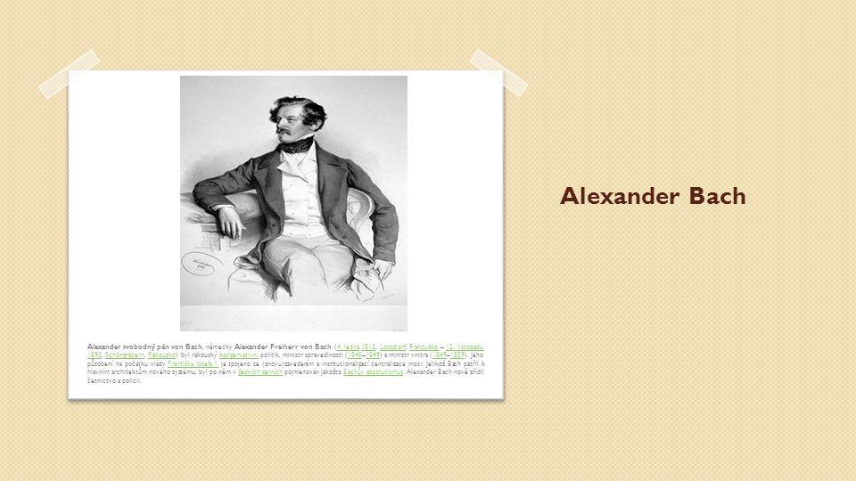 Alexander Bach Alexander svobodný pán von Bach, německy Alexander Freiherr von Bach (4. ledna 1813, Loosdorf, Rakousko – 12. listopadu 1893, Schöngrab