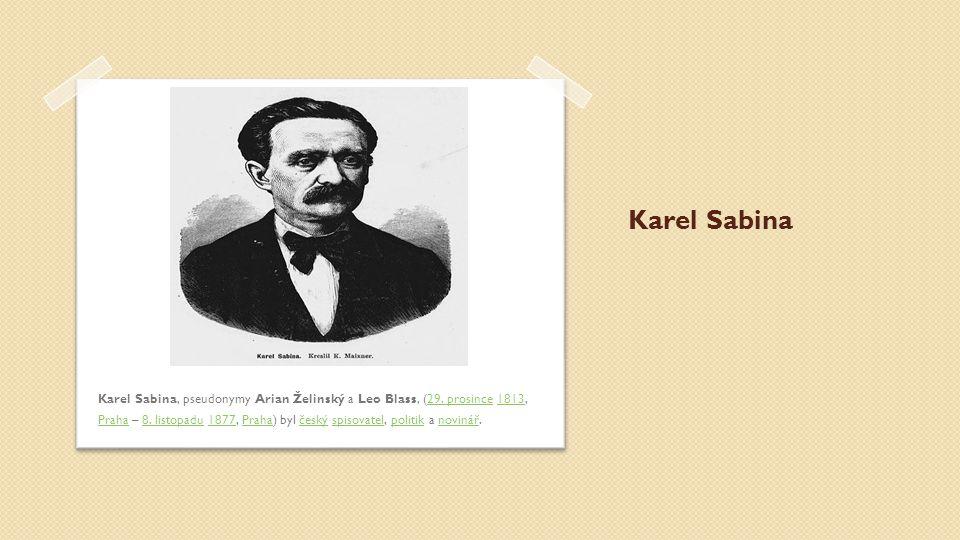 Karel Sabina Karel Sabina, pseudonymy Arian Želinský a Leo Blass, (29. prosince 1813, Praha – 8. listopadu 1877, Praha) byl český spisovatel, politik