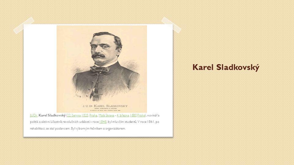Karel Sladkovský JUDr.JUDr. Karel Sladkovský (22. června 1823, Praha, Malá Strana - 4. března 1880 Praha), novinář a politik a aktivní účastník revolu