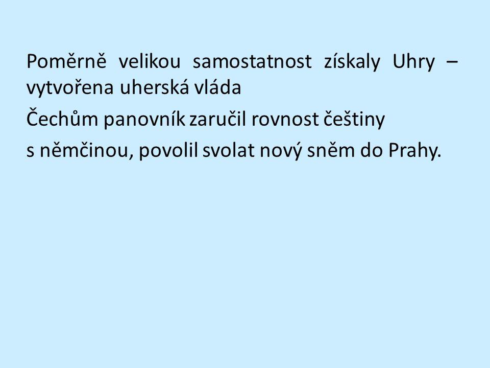 Poměrně velikou samostatnost získaly Uhry – vytvořena uherská vláda Čechům panovník zaručil rovnost češtiny s němčinou, povolil svolat nový sněm do Pr