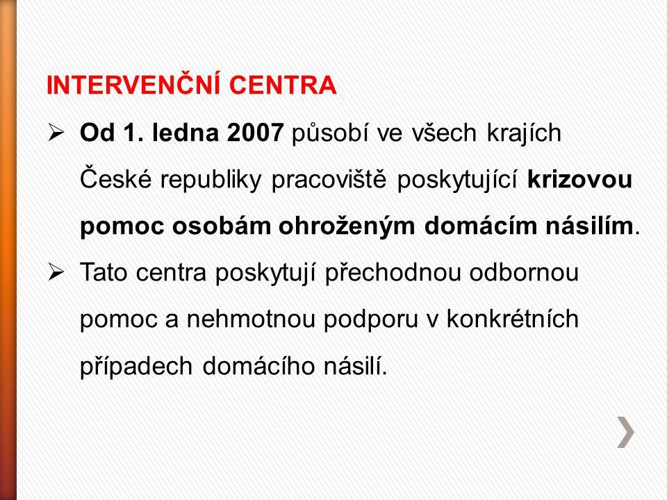 INTERVENČNÍ CENTRA  Od 1. ledna 2007 působí ve všech krajích České republiky pracoviště poskytující krizovou pomoc osobám ohroženým domácím násilím.