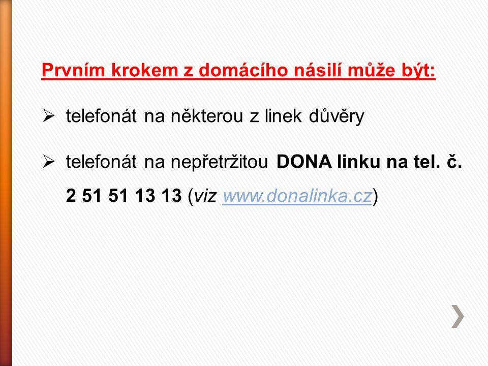 Prvním krokem z domácího násilí může být:  telefonát na některou z linek důvěry  telefonát na nepřetržitou DONA linku na tel. č. 2 51 51 13 13 (viz