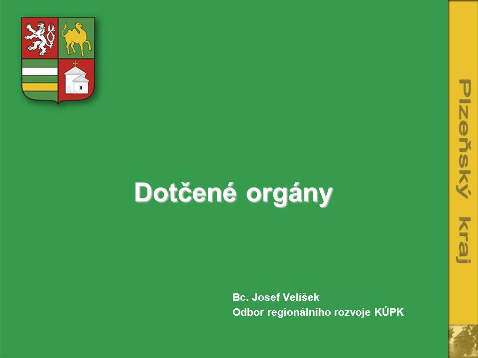 Dotčené orgány Bc. Josef Velíšek Odbor regionálního rozvoje KÚPK