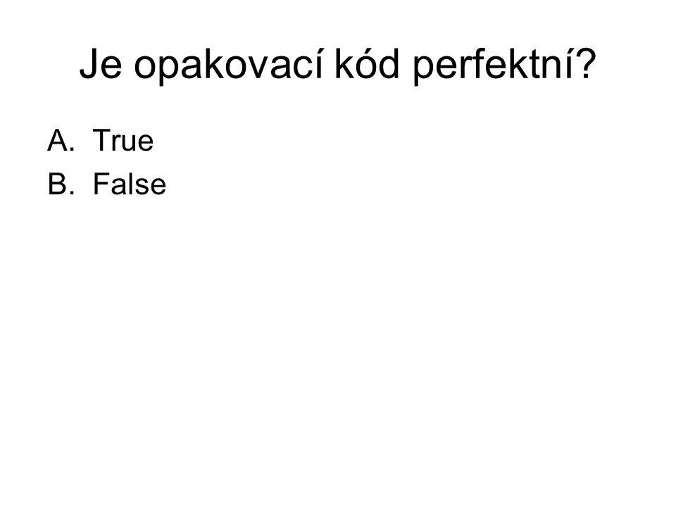 Je opakovací kód perfektní? A.True B.False