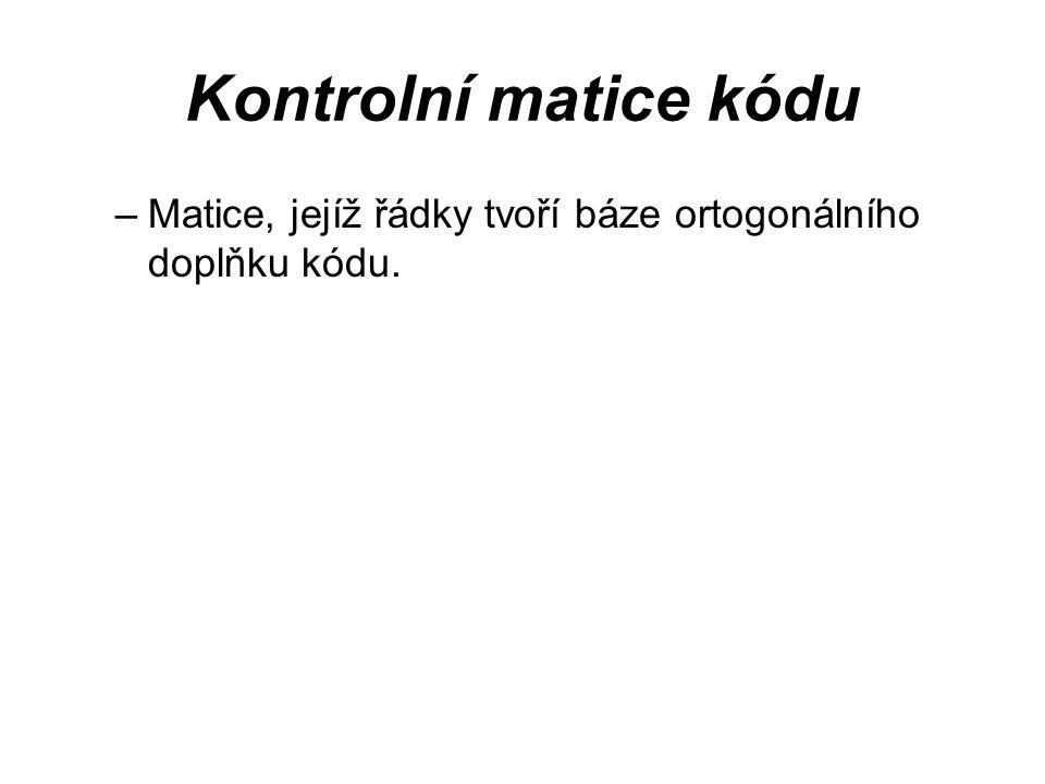 Kontrolní matice kódu –Matice, jejíž řádky tvoří báze ortogonálního doplňku kódu.