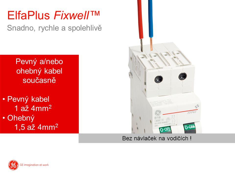 Snadno, rychle a spolehlivě ElfaPlus Fixwell™ Pevný a/nebo ohebný kabel současně Pevný kabel 1 až 4mm 2 Ohebný 1,5 až 4mm 2 Bez návlaček na vodičích !