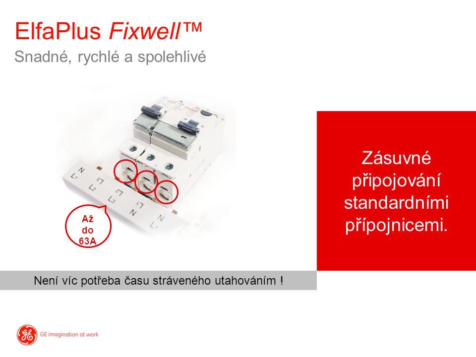 ElfaPlus Fixwell™ Snadné, rychlé a spolehlivé Zásuvné připojování standardními přípojnicemi. Až do 63A Není víc potřeba času stráveného utahováním !
