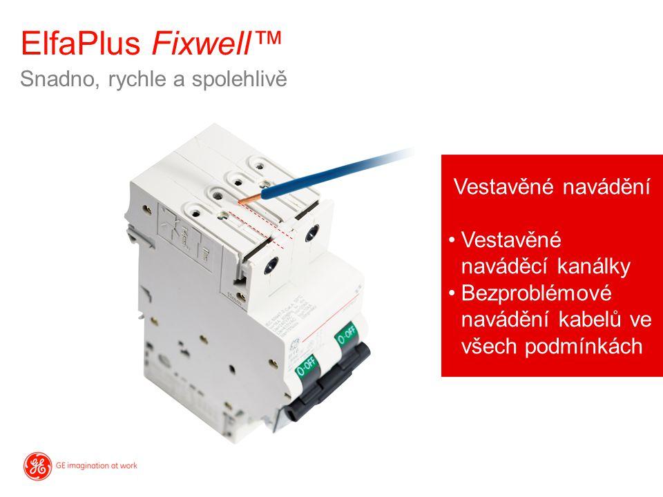 Snadno, rychle a spolehlivě ElfaPlus Fixwell™ Vestavěné navádění Vestavěné naváděcí kanálky Bezproblémové navádění kabelů ve všech podmínkách