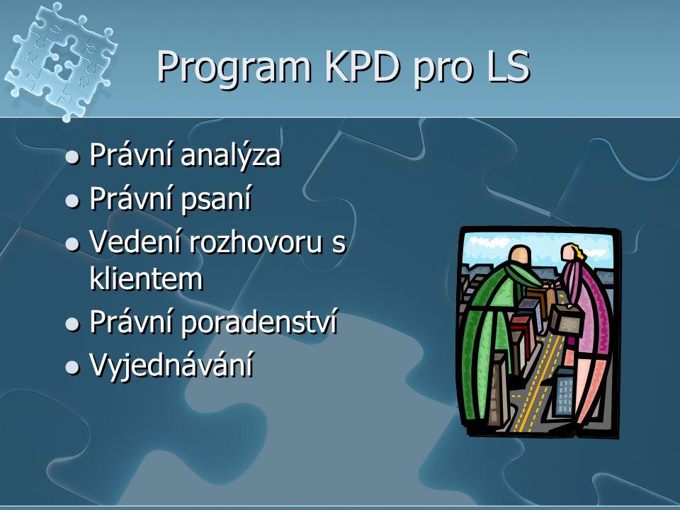 Program KPD pro LS Právní analýza Právní psaní Vedení rozhovoru s klientem Právní poradenství Vyjednávání Právní analýza Právní psaní Vedení rozhovoru