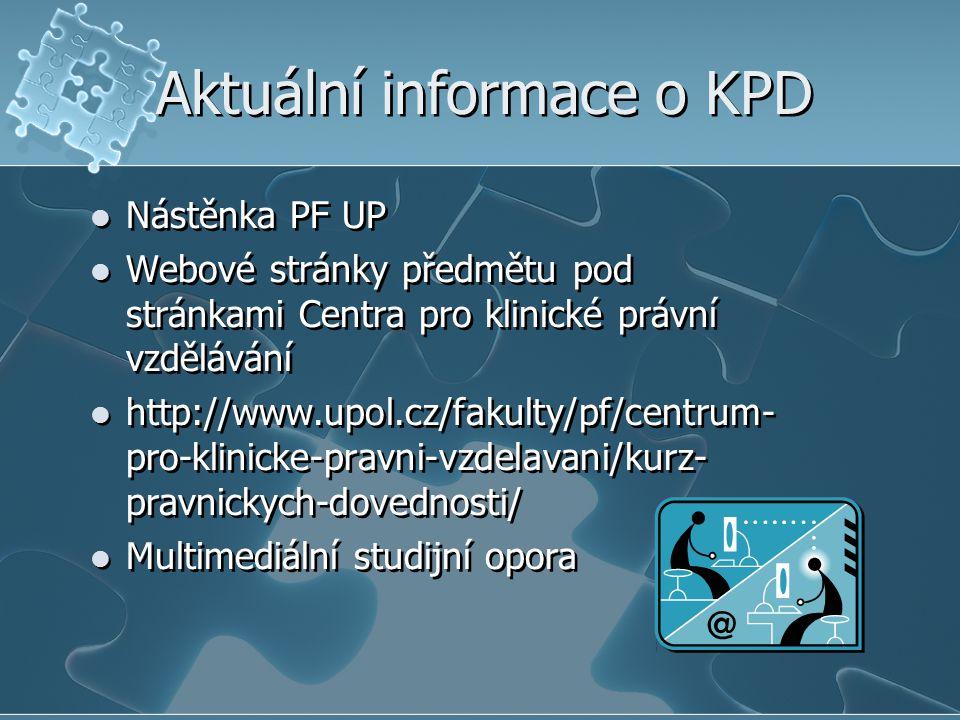 Aktuální informace o KPD Nástěnka PF UP Webové stránky předmětu pod stránkami Centra pro klinické právní vzdělávání http://www.upol.cz/fakulty/pf/cent