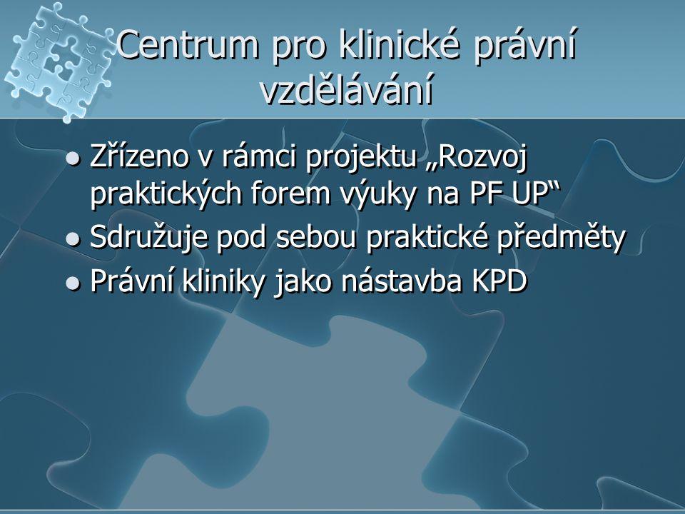 """Centrum pro klinické právní vzdělávání Zřízeno v rámci projektu """"Rozvoj praktických forem výuky na PF UP"""" Sdružuje pod sebou praktické předměty Právní"""