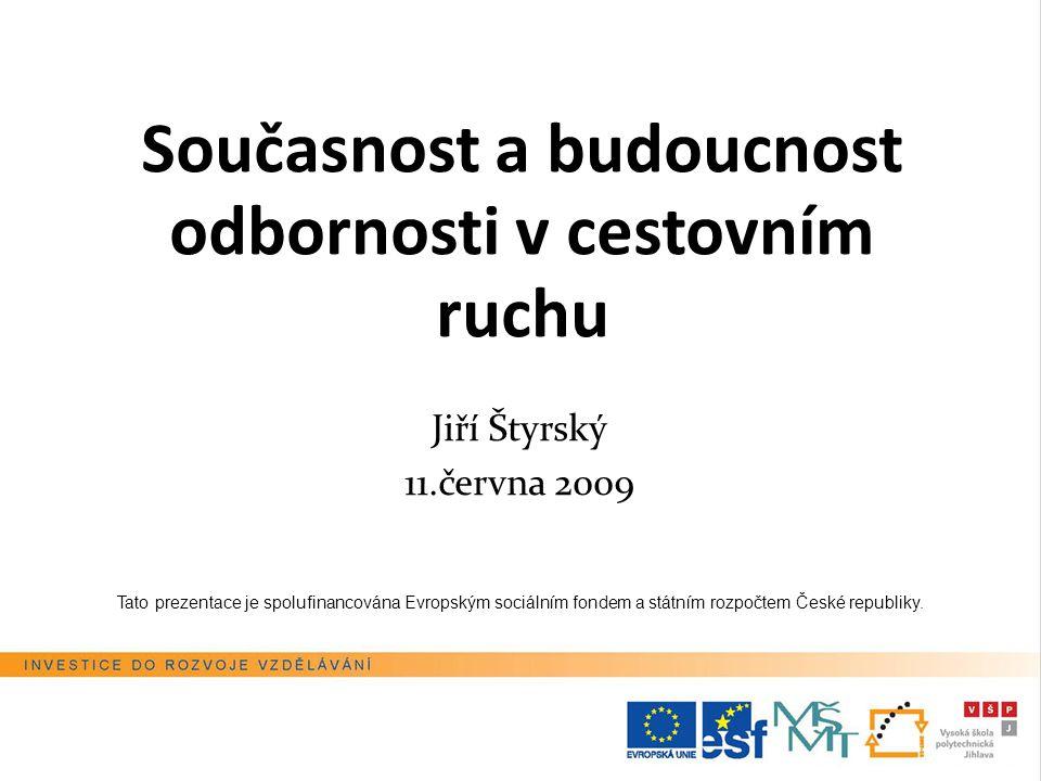 Jiří Štyrský 11.června 2009 Tato prezentace je spolufinancována Evropským sociálním fondem a státním rozpočtem České republiky. Současnost a budoucnos