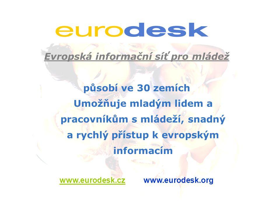 Evropská informační síť pro mládež působí ve 30 zemích Umožňuje mladým lidem a pracovníkům s mládeží, snadný a rychlý přístup k evropským informacím www.eurodesk.czwww.eurodesk.czwww.eurodesk.org