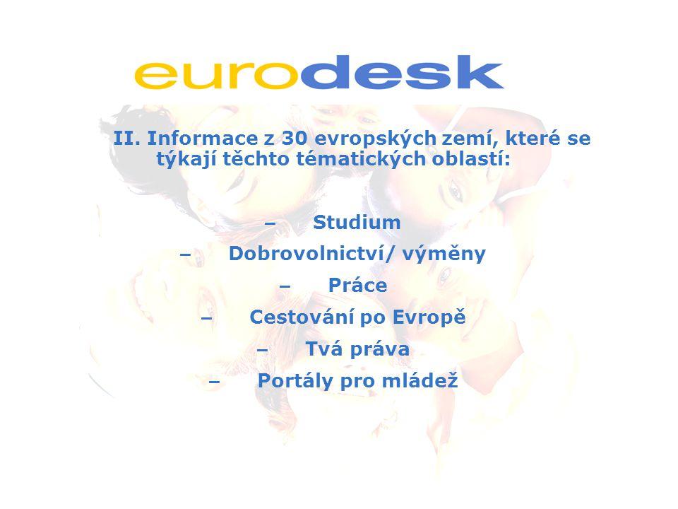 II. Informace z 30 evropských zemí, které se týkají těchto tématických oblastí: – Studium – Dobrovolnictví/ výměny – Práce – Cestování po Evropě – Tvá