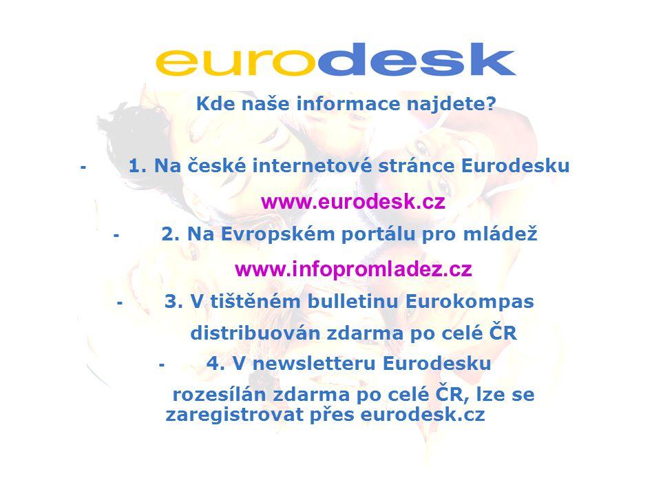 Kde naše informace najdete? - 1. Na české internetové stránce Eurodesku www.eurodesk.cz - 2. Na Evropském portálu pro mládež www.infopromladez.cz - 3.
