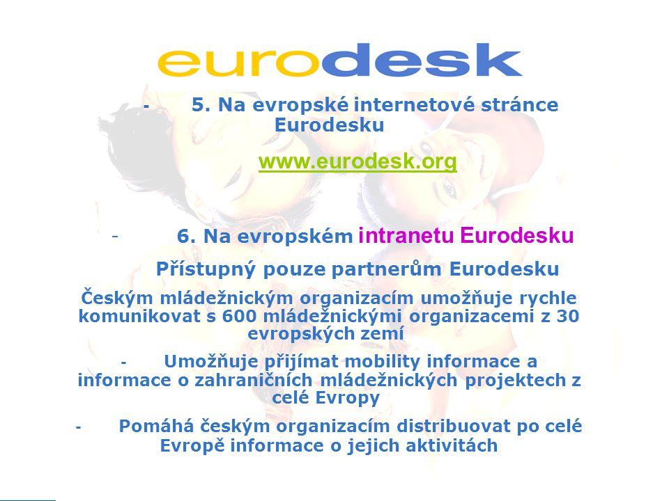 - 5. Na evropské internetové stránce Eurodesku www.eurodesk.org - 6. Na evropském intranetu Eurodesku Přístupný pouze partnerům Eurodesku Českým mláde
