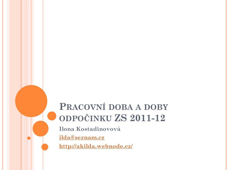 P RACOVNÍ DOBA A DOBY ODPOČINKU ZS 2011-12 Ilona Kostadinovová ilda@seznam.cz http://akilda.webnode.cz/
