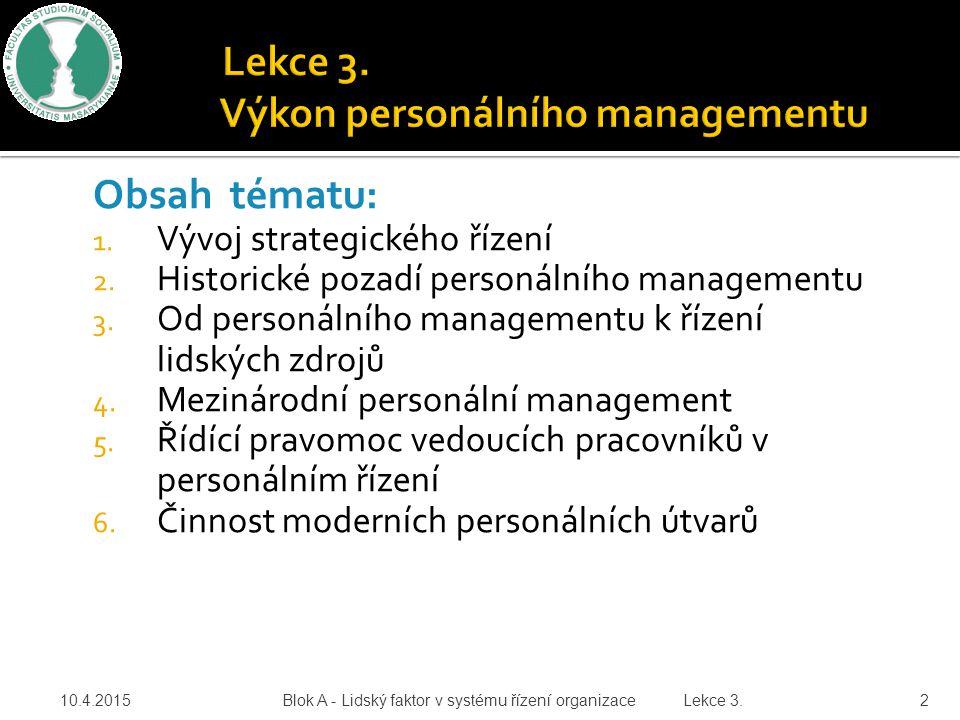 Obsah tématu: 1. Vývoj strategického řízení 2. Historické pozadí personálního managementu 3. Od personálního managementu k řízení lidských zdrojů 4. M