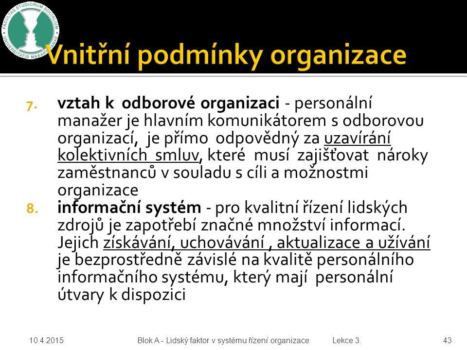 7. vztah k odborové organizaci - personální manažer je hlavním komunikátorem s odborovou organizací, je přímo odpovědný za uzavírání kolektivních smlu